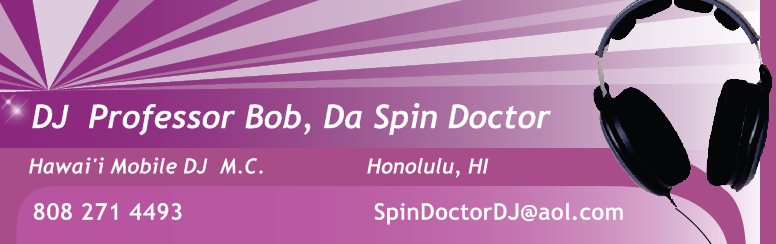 "DJ  Professor Bob, ""Da Spin Doctor""  - Hawaii Mobile D.J. & M.C.      Honolulu Oahu, HI Hawai'i"